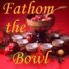 ladyofastolat: (Fathom the bowl)