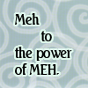 zan: (Text: To the Power of Meh)