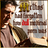 toscas_kiss: Methos had forgotten how dull medieval porn was (Porn)