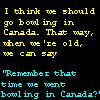 swanswan: (bowling in canada)