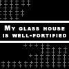 grundyscribbling: text icon: My glass house is well fortified. (glass house)