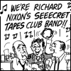 "rydra_wong: Assorted Watergate conspirators sing along: ""We're Richard Nixon's seeecret tapes club band!"" (secret tapes club band)"