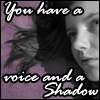 celestineangel: (Misc. - You have a voice and a shadow)