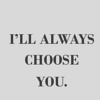 foresthaven: (I'll always choose you)