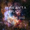 "thehiysystem: A photo of a constellation with the words ""Home Isn't A Place, Home Is You"" over it. (hiy)"
