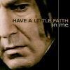 "fueschgast: Close-up of Snape, text reading ""have a little faith in me"". (HP - Snape)"