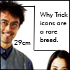 meganbmoore: (why trick icons are rare)