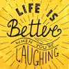 soundofsunlight: Text: Life is better when you're laughing! (haha)