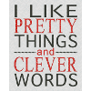 soundofsunlight: Text: I like pretty things and clever words. (cleverwords)
