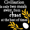"oloriel: A Terry Pratchett quote: ""Civilisation is only two meals away from chaos at the best of times"", next to an egg and two laurel branches. (discworld - politics)"