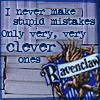 "oloriel: The Ravenclaw badge from Harry Potter next to the words: ""I never make stupid mistakes. Only very, very clever ones."" (hp - i don't make stupid mistakes)"