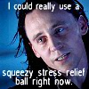 "next_to_normal: Loki (Avengers) with the text ""I could really use a squeezy stress relief ball right now"" (stress relief ball)"