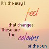 "hagar_972: ""It's the way I feel that changes/These are the colours of the sun."" (Colours of the Sun)"