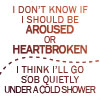 """lokifan: Text: """"I don't know whether to be aroused or heartbroken"""" (aroused or heartbroken)"""