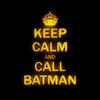 frak: keep calm and call batman (| 0 0 1 |)