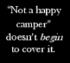 """thnidu: White on black: """"Not a happy camper"""" doesn't *begin* to cover it. (Not a happy camper)"""