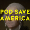 "laceblade: ""Pod Save America"" yellow text in caps lock, laid over a headshot of most common George Washington portrait. He's wearing earbuds. (Pod Save America)"