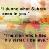 "kolkhozi: text icon: ""I dunno what Subaru sees in you."" ""The man who killed his sister, I believe."" (killed his sister [WR/Crack])"