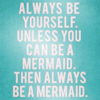 a_carter82716: (Always Be A Mermaid)