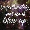 frith_in_thorns: Unfortunately, you'll also all blow up. (Writing - Universe)