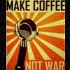 espresso_addict: Text: 'Make Coffee Not War' (coffee (not war))
