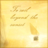 "elleth: a ship sailing away from the Return of the King, with the text ""To Sail Beyond the Sunset"" (Gen: Sudden Burst of Sunlight)"