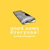 runpunkrun: image of a folded newspaper, text: good news everyone! (good news everyone!)