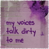 logophile: (My Voices Talk Dirty)