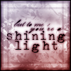 "gileonnen: Text reading ""But to me you're a shining light"" (Shining Light)"