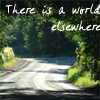 "gileonnen: Picture of road under trees, with text reading ""There is a world elsewhere"" (Default)"