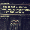 midnightjuly: sign on a door reading 'this is not a brothel there are no prostitutes at this address' (not a brothel)