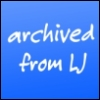 "jenett: simple text icon that says ""archived from LJ "" (archived from LiveJournal)"