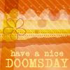 shirogiku: (have a nice doomsday)