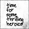 jadesfire: [text] time for some thrilling heroics (Thrilling heroics)