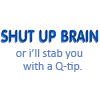 """thots_tochter: Icon with text """"shut up brain or i'll stab you with a q-tip"""" (brain q-tip)"""