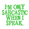 """thots_tochter: Icon with text """"I'm only sarcastic when I speak"""" (sarcastic)"""