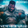 "sabotabby: picture of M'Baku from Black Panther, ""Just kidding, we're vegetarians."" (m'baku)"