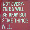 "pinesandmaples: Text only; reads ""Not everything will be okay, but some things will."" (art: everything)"