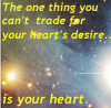fairestcat: The one thing you can't trade for your heart's desire is your heart. (Bujold)
