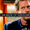 "starwinds: Impertinent-looking Dr. House labeled ""I AM MADE OF AWESOME."" (bones idkwtm)"