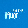 iamtheliquor: (tpb: i am the liquor)