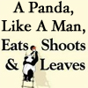 "john: Parody of Lynne Truss book: ""A Panda, Like A Man, Eats, Shoots & Leaves"" (Eats shoots and leaves)"