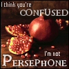 "nilchance: Picture of a pomegranate with spilled seeds, text ""I think you're confused, I'm not Persephone"" (my next dog)"