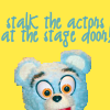 "harbek: Bad Idea Bear: ""Stalk the actors at the stagedoor!"" (Stalk actors at stagedoor)"