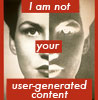 rivkat: I am not your user-generated content (user-generated content)