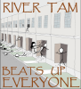 rivkat: River Tam beats up everyone (rt beats up everyone)