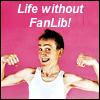 life_wo_fanlib: (Life Without FanLib)