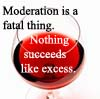"wildeabandon: A glass of wine with text ""Moderation is a fatal thing.  Nothing succeeds like excess."" (excess)"