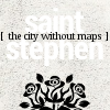 "pospreterito: reads ""saint stephen [the city without maps]"" ({stories} ..saint stephen with a rose)"