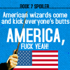auguris: (Vulgar) Text: Book 7 Spoiler American Wizards come and kick everyone's butts. America, fuck yeah! (LATE FOR EVERY WAR)